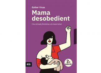 Mama desobedient. Una mirada feminista a la maternitat