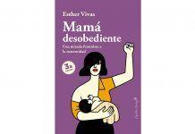 Mama desobediente. Una mirada feminista a la maternidad